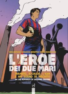 cop L'Eroe dei due mari- Taranto, il calcio, l'Ilva e un sogno di riscatto