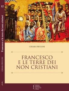cop Chiara Frugoni, Francesco e le terre dei non cristiani