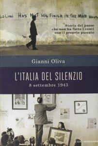 Gianni Oliva, L'Italia del silenzio. 8 settembre 1943