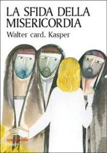 /nas/wp/www/cluster 41326/cssr/wp content/uploads/2015/07/cop  Walter card. Kasper La sfida della misericordia