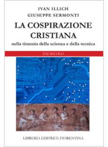 cop_Ivan Illich, Giuseppe Sermonti, La cospirazione cristiana nella tirannia della scienza e della tecnica