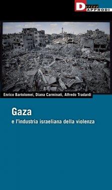 cop_Enrico Bartolomei, Diana Carminati, Alfredo Tradarti, Gaza e l'industria israeliana della violenza