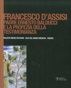 cop_Francesco d'Assisi. Padre Ernesto Balducci e la profezia della testimonianza