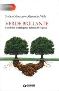 cio_Stefano Mancuso e Alessandra Viola*, Verde brillante. Sensibilità e intelligenza del mondo vegetale