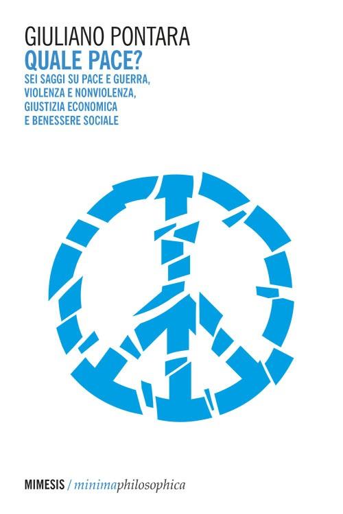 Quale Pace Sei Saggi Su Pace E Guerra Violenza E Nonviolenza Economica E Benessere Sociale Recensione Di Enrico Peyretti Centro Studi Sereno Regis